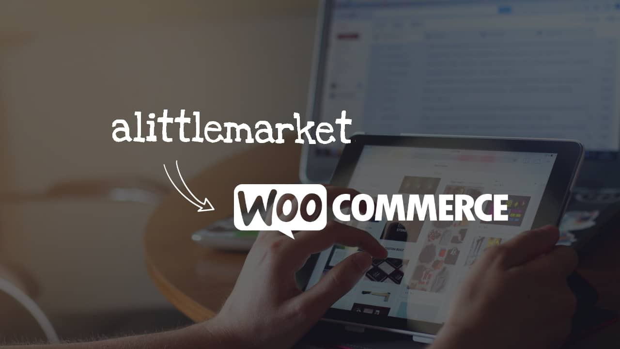 Migrer sa boutique A Little Market vers WooCommerce